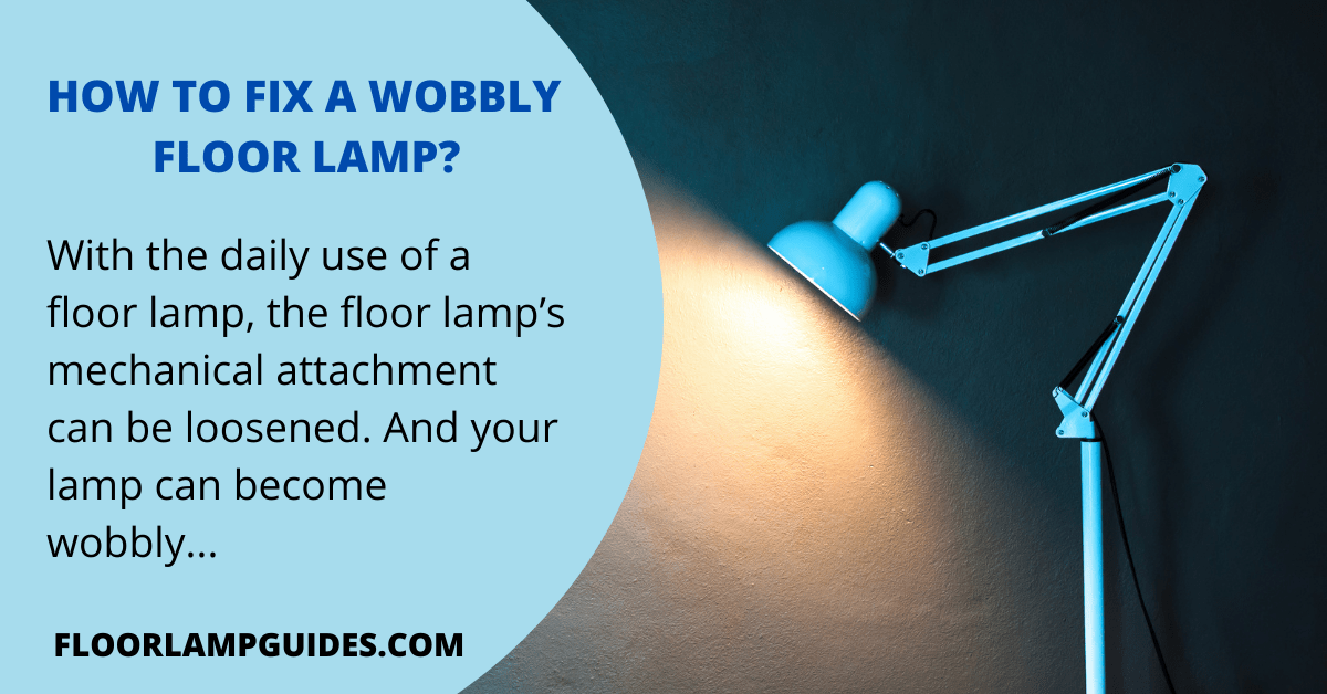 How to fix a wobbly floor lamp?