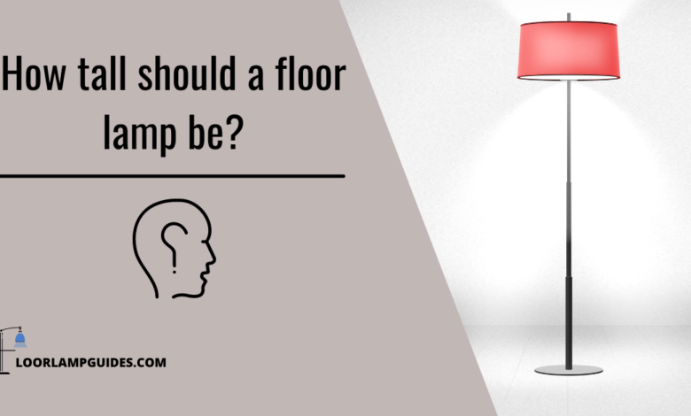 How tall should a floor lamp be