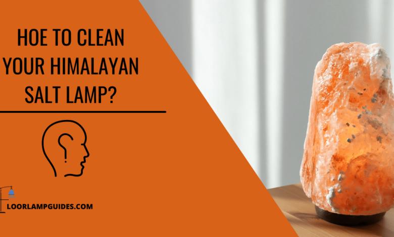 How to clean your Himalayan salt lamp