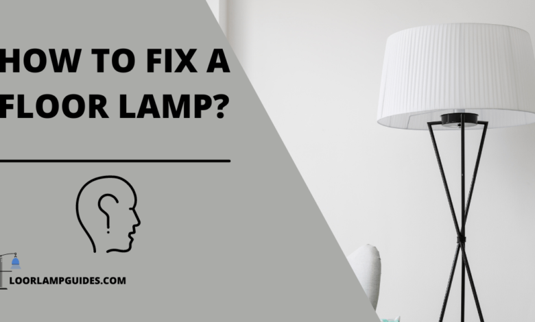 HOW TO FIX A FLOOR LAMP