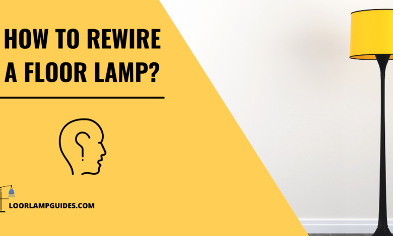 HOW TO REWIRE A FLOOR LAMP?