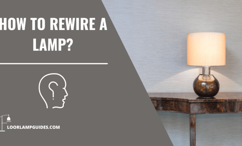 HOW TO REWIRE A LAMP?