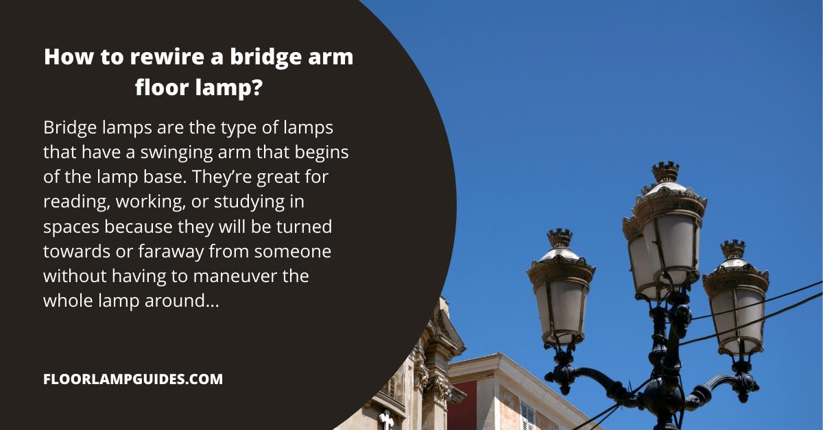 How to rewire a bridge arm floor lamp?
