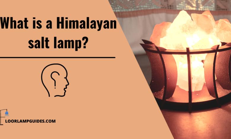 WHAT IS A HIMALAYAN SALT LAMP?