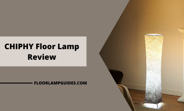 CHIPHY Floor Lamp Review
