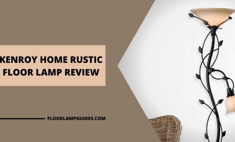 KENROY HOME RUSTIC FLOOR LAMP REVIEW