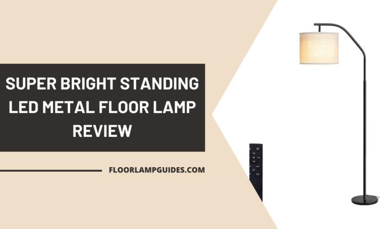 SUPER BRIGHT STANDING LED METAL FLOOR LAMP REVIEW